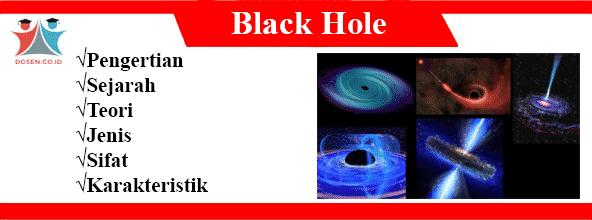 Black Hole: Pengertian, Sejarah, Teori, Jenis, Sifat dan Karakteristik