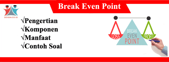 Break Even Point: Pengertian, Komponen, Manfaat dan Contoh Soal BEP