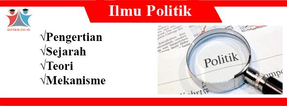 Ilmu Politik: Pengertian, Sejarah, Teori dan Mekanisme Ilmu Politik
