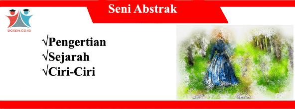 Seni Abstrak: Pengertian, Sejarah Serta Ciri-Ciri Seni Abstrak
