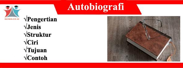 Autobiografi: Pengertian, Jenis, Struktur, Ciri, Tujuan dan Contohnya