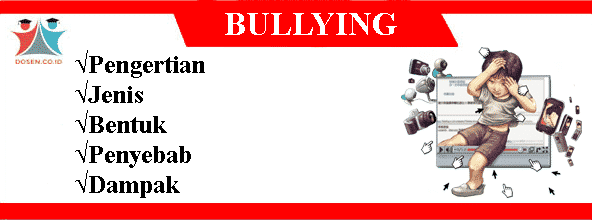 Bullying: Pengertian, Jenis, Bentuk, Penyebab Serta Dampak Bullying