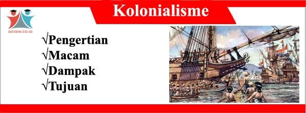 Kolonialisme Adalah Pengertian Macam Dampak Tujuan