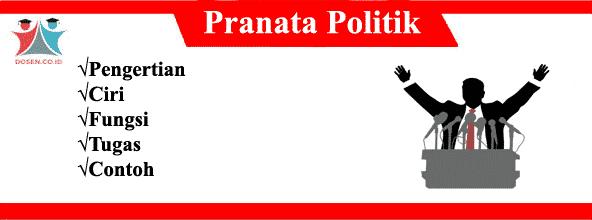 Pranata Politik: Pengertian, Ciri, Fungsi, Tugas Serta Contohnya