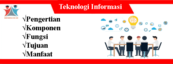 Teknologi Informasi: Pengertian, Komponen, Fungsi, Tujuan dan Manfaat