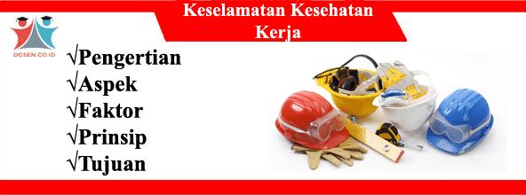 K3: Pengertian, Aspek, Faktor, Prinsip Serta Tujuan k3