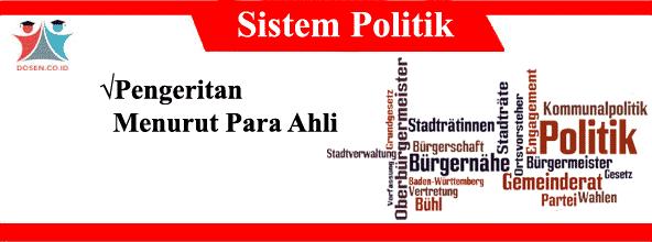 16 Pengertian Sistem Politik Menurut Para Ahli dalam Bukunya