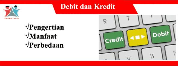 Debit dan Kredit: Pengertian, Manfaat dan Perbedaan Debit dan Kredit