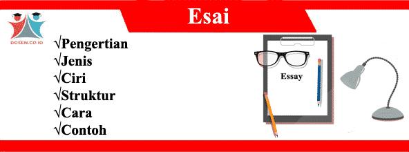 Esai: Pengertian, Jenis, Ciri, Struktur, Cara dan Contohnya