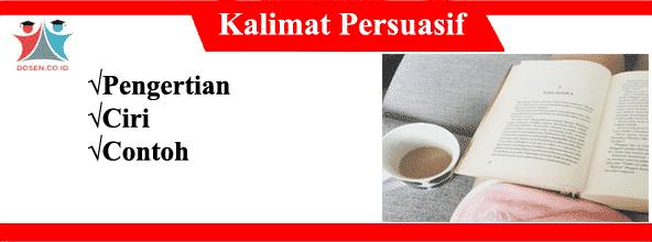 Kalimat Persuasif: Pengertian, Ciri dan Contoh Kalimat Persuasif