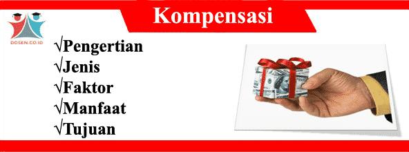 Kompensasi: Pengertian, Jenis, Faktor, Manfaat dan Tujuan Kompensasi