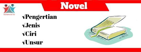 Novel: Pengertian, Jenis, Ciri-Ciri Serta Unsur Novel