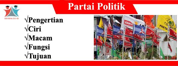 Partai Politik: Pengertian, Ciri, Macam, Fungsi Serta Tujuannya