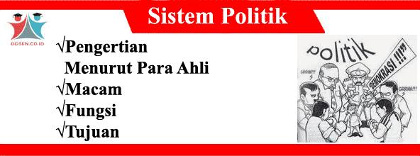 Sistem Politik: Pengertian Menurut Para Ahli, Macam, Fungsi dan Tujuan