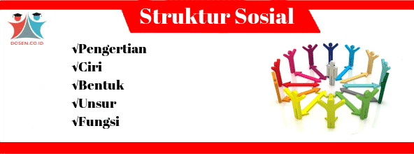Bentuk Struktur Sosial: Pengertian, Ciri, Unsur dan Fungsi