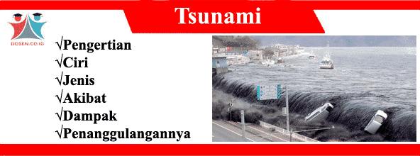 Tsunami: Pengertian, Ciri, Jenis, Akibat, Dampak dan Penanggulangannya