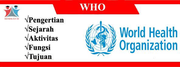 WHO: Pengertian, Sejarah, Aktivitas, Fungsi dan Tujuan WHO