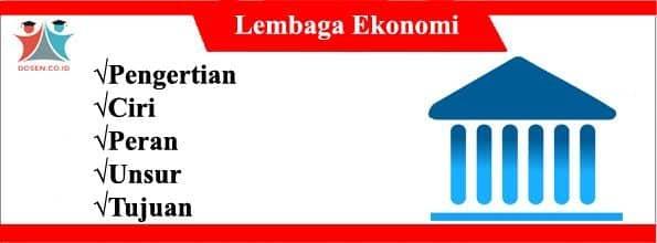 Lembaga Ekonomi: Pengertian, Ciri, Peran, Unsur dan Tujuannya