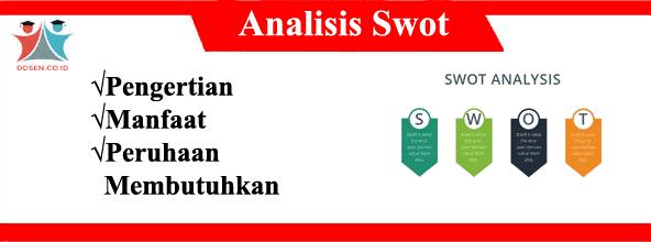 Analisis SWOT: Pengertian, Manfaat dan Perusahaan Membutuhkan