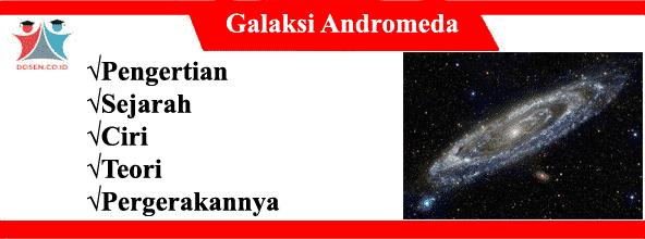 Galaksi Andromeda: Pengertian, Sejarah, Ciri, Teori Serta Pergerakannya