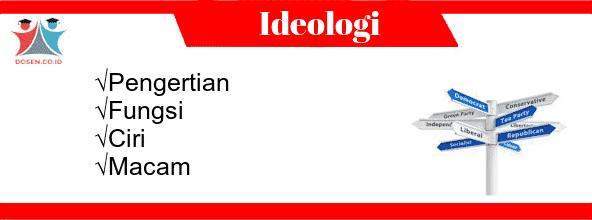 Ideologi: Pengertian, Fungsi, Ciri Serta Macam-Macam Ideologi