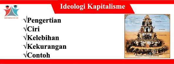 Ideologi Kapitalisme: Pengertian, Ciri, Kelebihan, Kekurangan dan Contoh