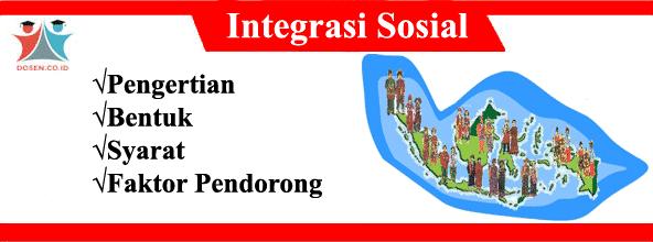 Integrasi Sosial: Pengertian, Bentuk, Syarat, Proses dan Faktor Pendorong
