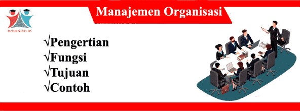 Manajemen Organisasi: Pengertian, Fungsi, Tujuan Serta Contohnya