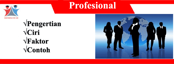 Profesional: Pengertian, Ciri, Faktor Serta Contoh Profesional