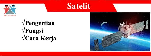 Satelit: Pengertian Jenis, Fungsi Serta Cara Kerja Satelit