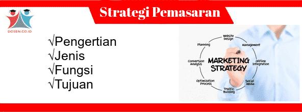 Strategi Pemasaran: Pengertian, Jenis, Fungsi Serta Tujuannya