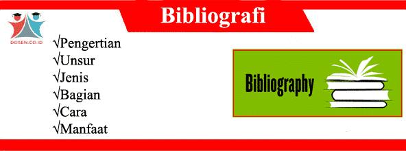 Bibliografi: Pengertian, Unsur, Jenis, Bagian, Cara Serta Manfaatnya