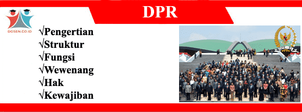 DPR: Pengertian, Struktur, Fungsi, Wewenang, Hak dan Kewajiban
