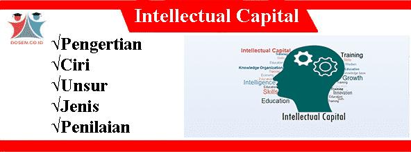 Intellectual Capital: Pengertian, Ciri, Unsur, Jenis Serta Penilaiannya