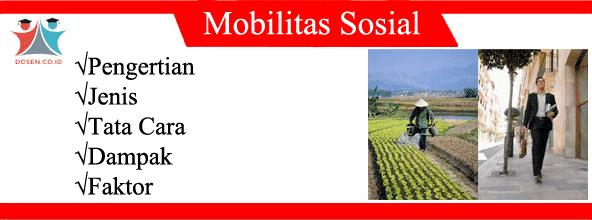 Mobilitas Sosial: Pengertian, Jenis, Tata Cara, Dampak Serta Faktornya
