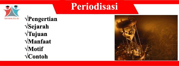 Periodisasi: Pengertian, Sejarah, Tujuan, Manfaat, Motif dan Contohnya