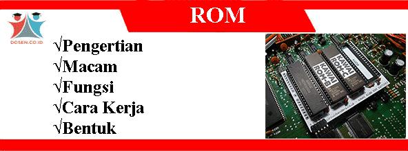 ROM: Pengertian, Macam-Macam, Fungsi, Cara kerja Serta Bentuknya Lengkap