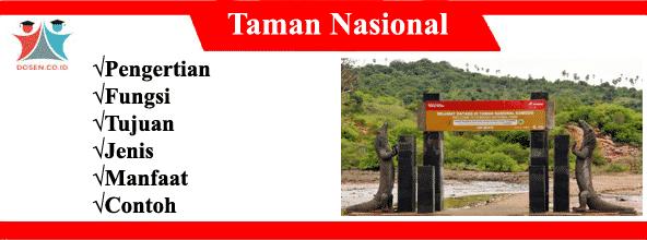 Taman Nasional: Pengertian, Fungsi, Tujuan, Jenis, Manfaat dan Contoh