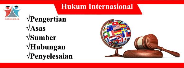 Hukum Internasional: Pengertian, Asas, Sumber, Hubungan dan Penyelesaian