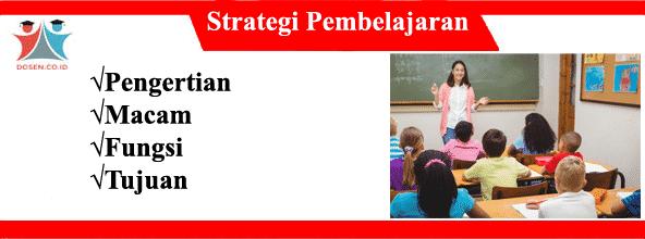 Strategi Pembelajaran: Pengertian, Macam, Fungsi dan Tujuannya
