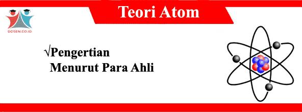10 Pengertian Teori Atom Menurut Para Ahli dalam Bukunya