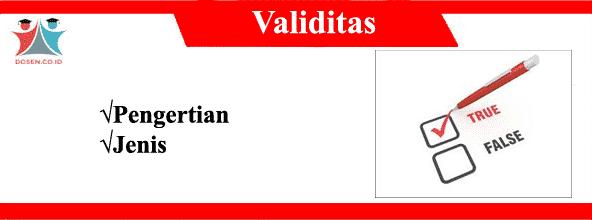 Validitas: Pengertian Beserta 4 Jenis-Jenisnya Lengkap