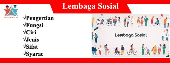 Lembaga Sosial: Pengertian, Fungsi, Ciri, Jenis, Sifat dan Syarat