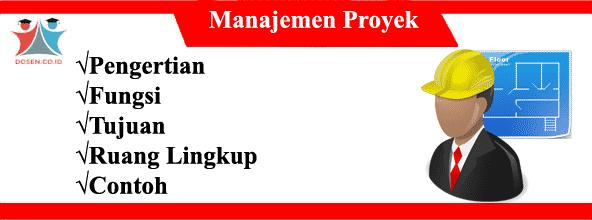 Manajemen Proyek: Pengertian, Fungsi, Tujuan, Ruang Lingkup dan Contoh