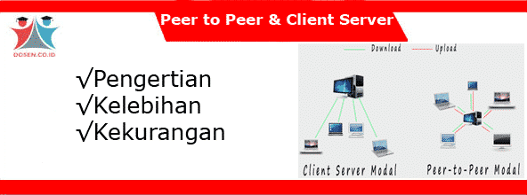 Peer to Peer dan Client Server: Pengertian, Kelebihan dan Kekurangan