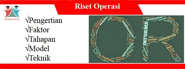 Riset Operasi: Pengertian, Faktor, Tahapan, Model dan Tekniknya