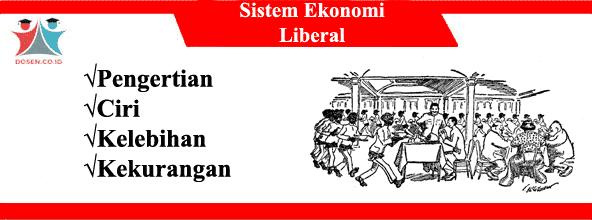 Sistem Ekonomi Liberal: Pengertian, Ciri, Kelebihan dan Kekurangan