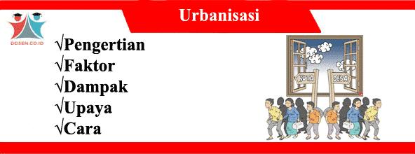 Urbanisasi: Pengertian, Faktor, Dampak, Upaya dan Caranya