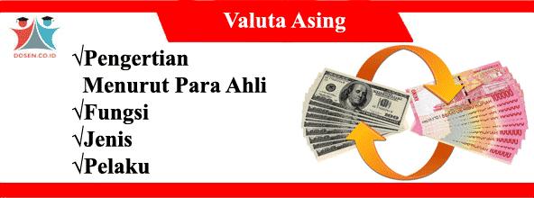 Valuta Asing: Pengertian Menurut Para Ahli, Fungsi, Jenis dan Pelaku