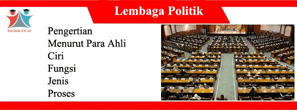 Lembaga Politik: Pengertian Menurut Para Ahli, Ciri, Fungsi, Jenis dan Proses